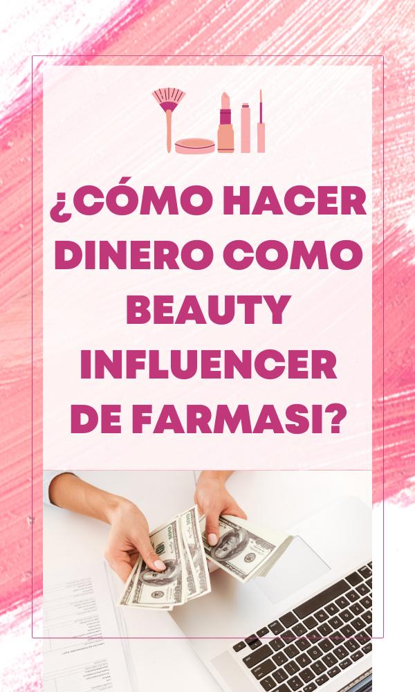 ¿Cómo Hacer Dinero Como Beauty Influencer de Farmasi?